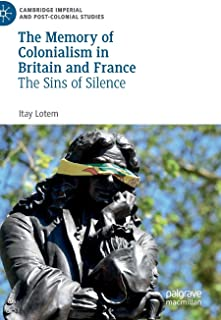 The Memory of Colonialism in Britain and France: The Sins of Silence