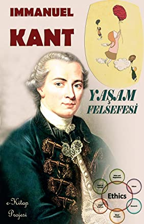 Yasam Felsefesi: Bir Kant & Felsefe Kurami Klasigi