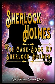 Sherlock Holmes # The case book of Sherlock Holmes: By Sir Arthur Conan Doyle Original Classic: Annotated Editor by Ablaze...