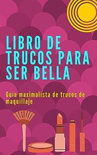 libro de trucos para ser bella: la maxima guia para que seas la mas linda (Spanish Edition)