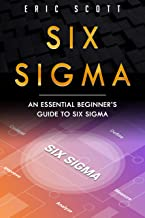 Six Sigma: An Essential Beginner's Guide to Six Sigma