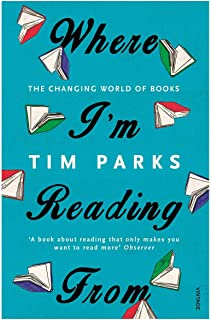 Where I'm Reading From: The Changing World of Books by Tim Parks - Paperback
