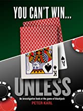 You Can't Win…UNLESS An Investigative look at the game of blackjack