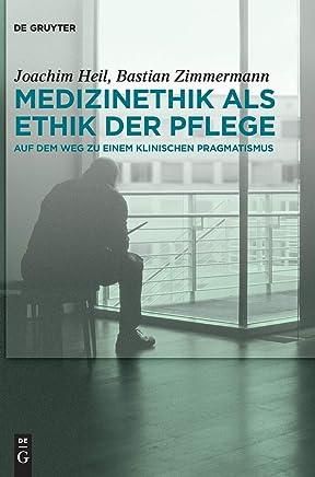 Medizinethik Als Ethik Der Pflege: Auf Dem Weg Zu Einem Klinischen Pragmatismus