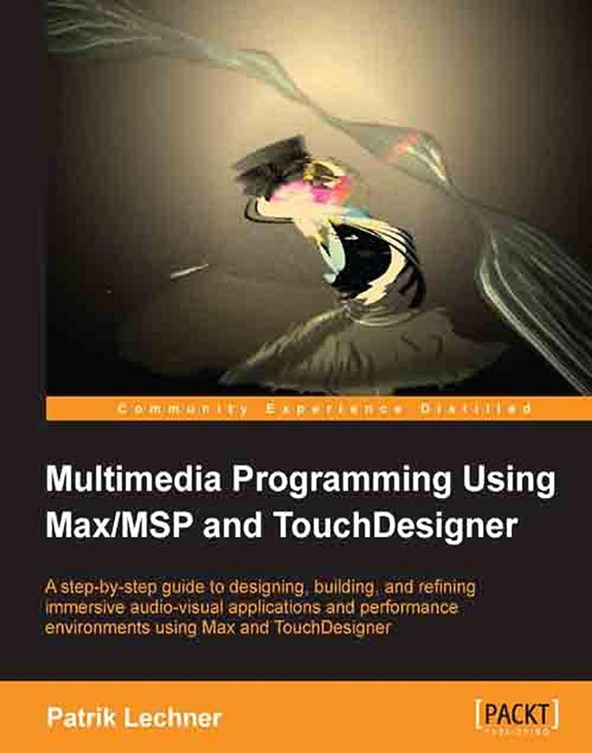 わざわざ飢えた柔和Multimedia Programming Using Max/MSP and TouchDesigner (English Edition)