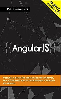 AngularJS: Conviértete en el profesional que las compañías de software necesitan. (Spanish Edition)