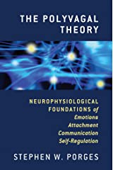 The Polyvagal Theory: Neurophysiological Foundations of Emotions, Attachment, Communication, and Self-regulation (Norton Series on Interpersonal Neurobiology) Kindle Edition