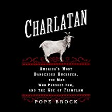 Charlatan: America's Most Dangerous Huckster, the Man Who Pursued Him and the Age of Flimflam