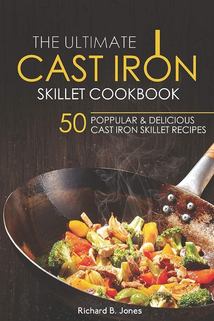 凶暴な深く髄The Ultimate Cast Iron Skillet Cookbook: 50 Popular & Delicious Cast iron Skillet Recipes