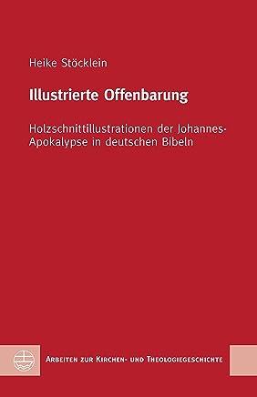 Illustrierte Offenbarung: Holzschnittillustrationen der Johannes-Apokalypse in deutschen Bibeln (Arbeiten zur Kirchen- und Theologiegeschichte (AKThG) 52) (German Edition)