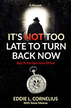 It's Not Too Late To Turn Back Now: Back To The Open Arms Of God