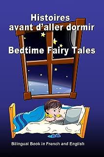 Histoires avant d'aller dormir. Bedtime Fairy Tales. Bilingual Book in French and English: Dual Language Stories. Édition bilingue (français-anglais) (French Edition)