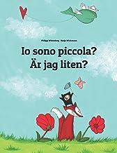 Io sono piccola? Är jag liten?: Libro illustrato per bambini: italiano-svedese (Edizione bilingue)
