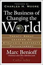 The Business of Changing the World: Twenty Great Leaders on Strategic Corporate Philanthropy