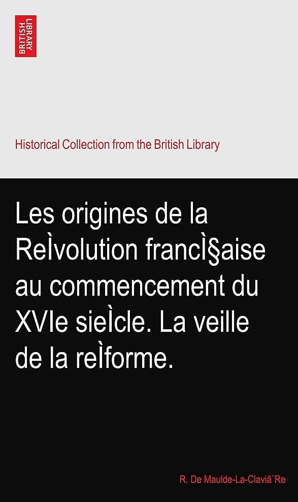 火曜日コントラスト等しいLes origines de la Reìvolution francì§aise au commencement du XVIe sieìcle. La veille de la reìforme.
