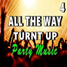 All the way Turnt Up: Party Music, Vol. 4