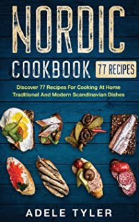 Nordic Cookbook: Discover 77 Recipes For Cooking At Home Traditional And Modern Scandinavian Dishes