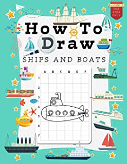 How to Draw Ships and Boats for Kids: A Grid Base Step-by-Step Drawing Workbook and Activity Book for Kids & Children to L...