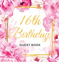16th Birthday Guest Book: Gold Frame and Letters Pink Roses Floral Watercolor Theme, Best Wishes from Family and Friends t...