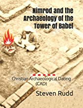 Nimrod and the Archaeology of the Tower of Babel: Christian Archaeological Dating (CAD)