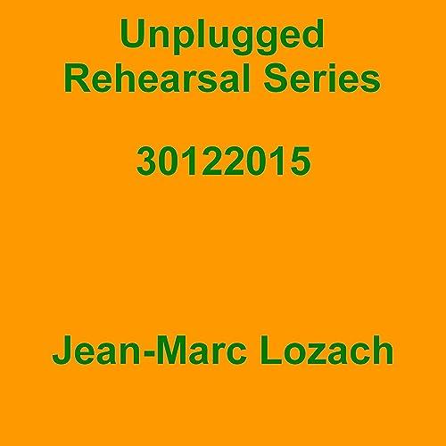 Unplugged Rehearsal Series 30122015 de Jean-Marc Lozach sur Amazon Music - Amazon.fr