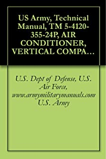 US Army, Technical Manual, TM 5-4120-355-24P, AIR CONDITIONER, VERTICAL COMPACT; 6,000 115 V, SINGLE PHASE, 50/60 HZ, (WEDJ MODEL VM 6000-115), (NSN 4120-00-935-1608), ... military manuals (English Edition)