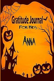 Anna Gratitude Journal For Kids: Halloween Children Happiness Notebook: Daily Gratitude Journal to Practice Gratitude and ...