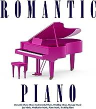 Romantic Piano Music: Instrumental Piano, Wedding Music, Massage Music, Spa Music, Meditation Music, Piano Music, Soothing Piano