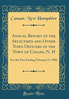 Annual Report of the Selectmen and Other Town Officers of the Town of Canaan, N. H: For the Year Ending February 15, 1906 (Classic Reprint)