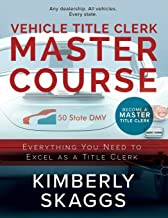 Vehicle Title Clerk Master Course: Everything You Need to Excel as an Automotive Title Clerk