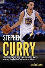 Stephen Curry: The incredible story of Stephen Curry - one of basketball's greatest players!