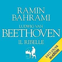 Ludwig van Beethoven. Il ribelle