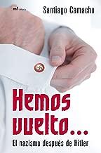 Hemos Vuelto: El Nazismo Despues de Hitler (Spanish Edition)
