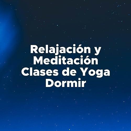Musica de Relajacion y Meditacion, Clases de Yoga, Dormir de ...