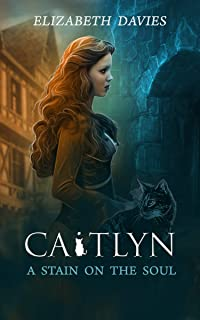 A Stain on the Soul: a novel of spells and sorcery (Caitlyn Book 2)