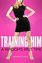 First Time Femdom: Training Him (Femdom's First Time Book 1)