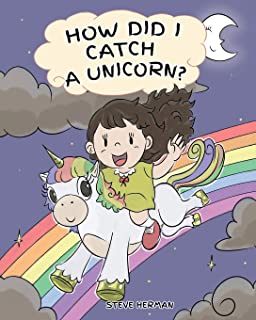 How Did I Catch A Unicorn?: How To Stay Calm To Catch A Unicorn. A Cute Children Story to Teach Kids about Emotions and Anger Management. (My Unicorn Books)