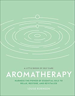 Aromatherapy: Harness the power of essential oils to relax, restore, and revitalize (A Little Book of Self Care)