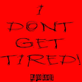 I Dont Get Tired (Idgt) [Explicit]