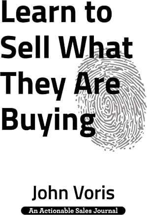 Learn to Sell What They Are Buying: Discover the Authentic Motivations of Your Prospects (English Edition)