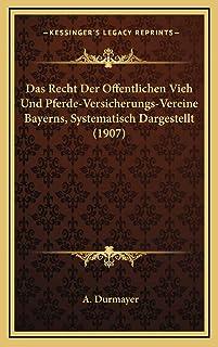 Das Recht Der Offentlichen Vieh Und Pferde-Versicherungs-Vereine Bayerns, Systematisch Dargestellt (1907)