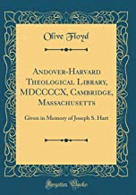Andover-Harvard Theological Library, MDCCCCX, Cambridge, Massachusetts: Given in Memory of Joseph S. Hart (Classic Reprint)