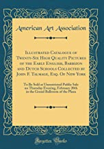 Illustrated Catalogue of Twenty-Six High Quality Pictures of the Early English, Barbizon and Dutch Schools Collected by John F. Talmage, Esq. Of New ... February 20th in the Grand Ballroom of t