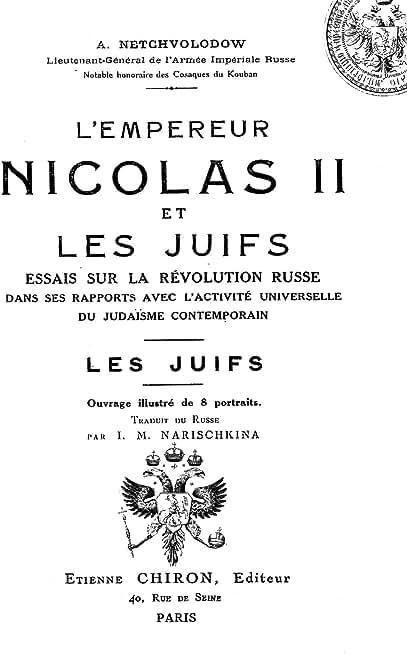 L' Empereur Nicolas II. et les Juifs: essais sur la révolution russe dans ses rapports avec l'activité universelle du Judaisme contemporain