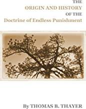 The Origin and History of the Doctrine of Endless Punishment