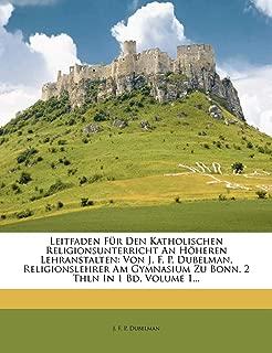 Leitfaden Fur Den Katholischen Religionsunterricht an Hoheren Lehranstalten: Von J. F. P. Dubelman, Religionslehrer Am Gymnasium Zu Bonn. 2 Thln in 1 (German Edition)