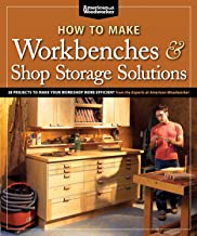How to Make Workbenches & Shop Storage Solutions: 28 Projects to Make Your Workshop More Efficient from the Experts at American Woodworker (Fox Chapel Publishing) Torsion Boxes, Outfeed Tables, & More