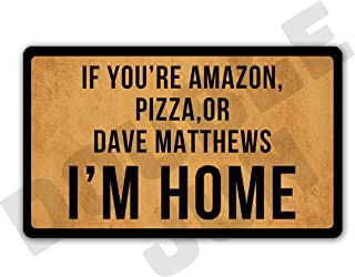 DoubleJun Funny If You're Amazon Pizza Or Dave Matthews I'm Home Entrance Mat Floor Rug Indoor/Front Door Mats Home Decor Machine Washable Rubber Non Slip Backing 29.5
