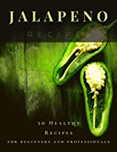Jalapeno Recipes: 30 Healthy Recipes for beginners and professionals