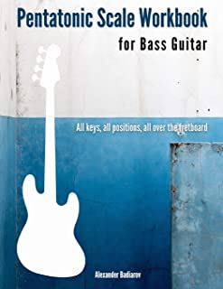 Pentatonic Scale Workbook for Bass Guitar: All keys, all positions, all over the fretboard